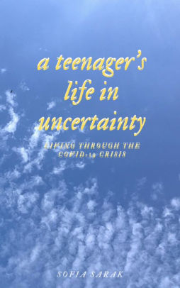 Cover of student Sofia Sarak's  book A Teenager's Life in Uncertainty